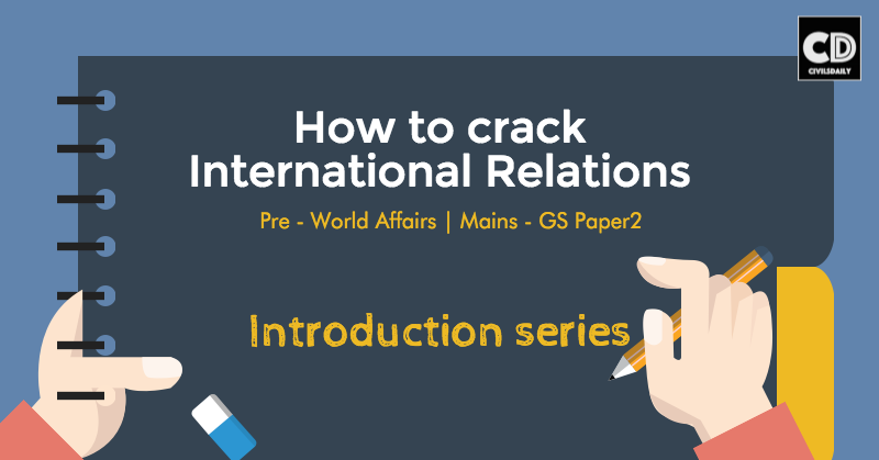 An IAS Aspirant's guide to cracking International Relations