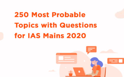 250 Most Probable Topics with Questions for IAS Mains 2020